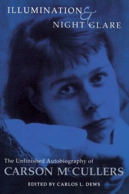 Illumination and Night Glare: The Unfinished Autobiography of Carson McCullers (Wisconsin Studies in Autobiography Series)
