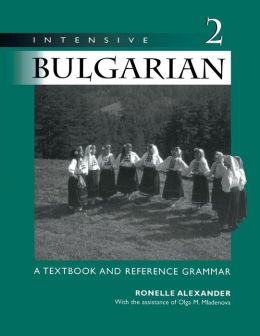 Intensive Bulgarian: A Textbook and Reference Grammar