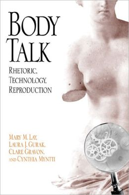 Body Talk: Rhetoric, Technology, Reproduction