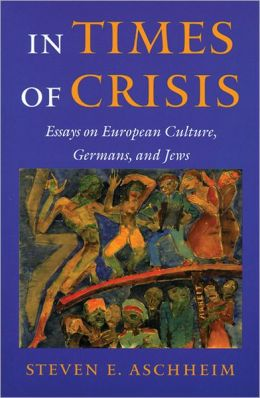 In Times of Crisis: Essays on European Culture, Germans and Jews