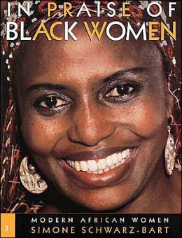 In Praise of Black Women: Modern African Women