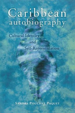 Caribbean Autobiography: Cultural Identity and Self-Representation