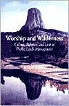 Worship and Wilderness: Culture, Religion, and Law in Public Lands Management