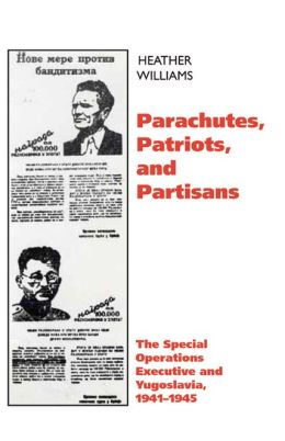Parachutes, Patriots, and Partisans: The Special Operations Executive in Yugoslavia, 1941-1945