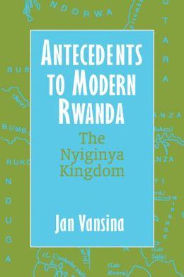 Antecedents to Modern Rwanda: The Nyiginya Kingdom (Africa and the Diaspora: History, Politics, Culture)