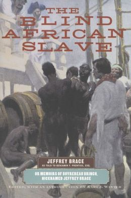 The Blind African Slave: Memoirs of Boyrereau Brinch, Nicknamed Jeffrey Brace