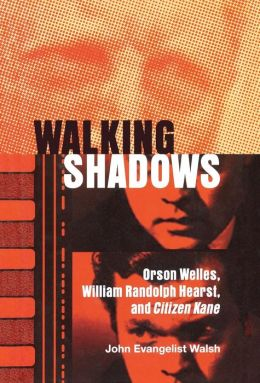 Walking Shadows: Orson Welles, William Randolph Hearst, and Citizen Kane (Ray and Pat Brown Book)