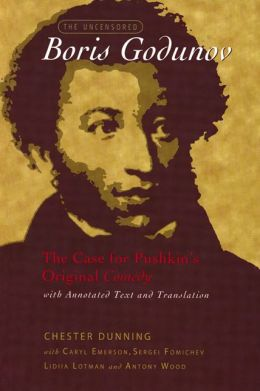 The Uncensored Boris Godunov: The Case for Pushkin's Original Comedy, with Annotated Text and Translation
