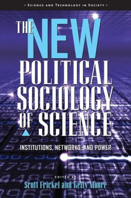 The New Political Sociology of Science: Institutions, Networks, and Power