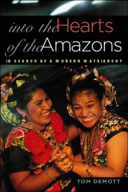 Into the Hearts of the Amazons: In Search of a Modern Matriarchy