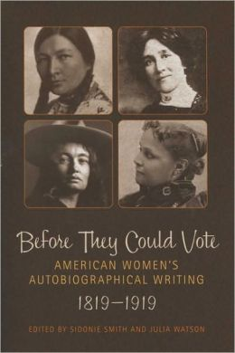 Before They Could Vote: American Women's Autobiographical Writing, 1819-1919