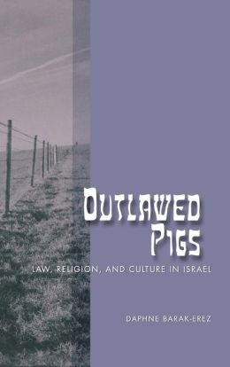 Outlawed Pigs: Law, Religion, and Culture in Israel