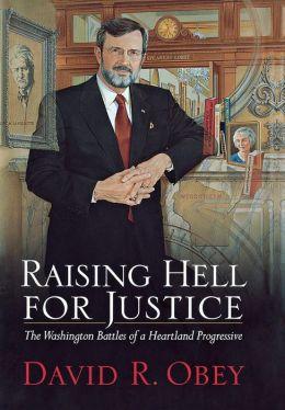 Raising Hell for Justice: The Washington Battles of a Heartland Progressive
