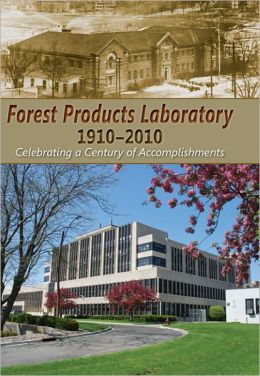 Forest Products Laboratory, 1910-2010: Celebrating a Century of Accomplishments