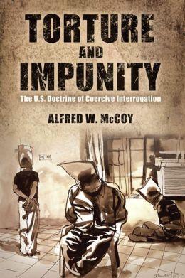 Torture and Impunity: The U.S. Doctrine of Coercive Interrogation