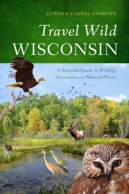 Travel Wild Wisconsin: A Seasonal Guide to Wildlife Encounters in Natural Places