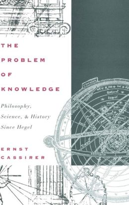 The Problem of Knowledge: Philosophy, Science, and History Since Hegel