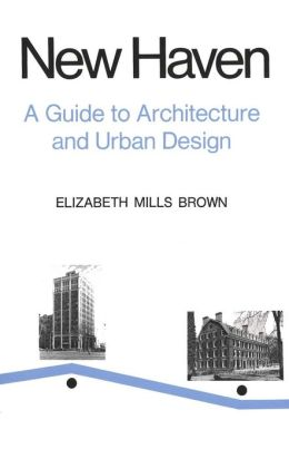 New Haven: A Guide to Architecture and Urban Design: 15 Illustrated Tours