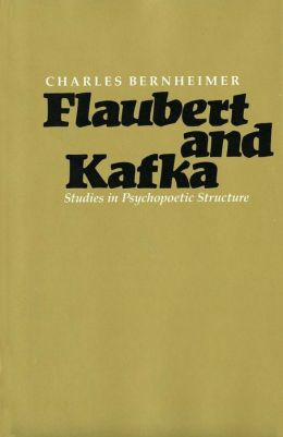 Flaubert and Kafka: Studies in Psychopoetic Structure