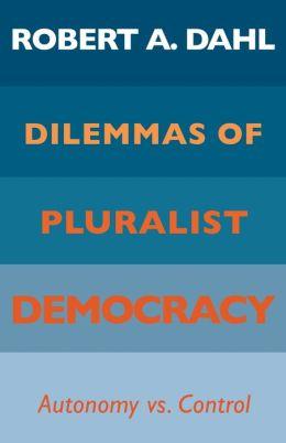 Dilemmas of Pluralist Democracy: Autonomy vs. Control