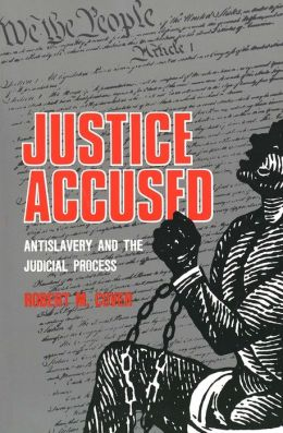 Justice Accused: Antislavery and the Judicial Process