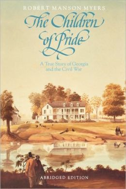 The Children of Pride: Selected letters of the family of the Rev. Dr. Charles Colcock Jones from the years 1860-1868; A New, Abridged Edition
