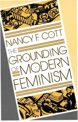 The Grounding of Modern Feminism