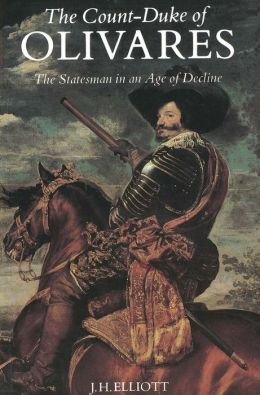 The Count-Duke of Olivares: The Statesman in an Age of Decline