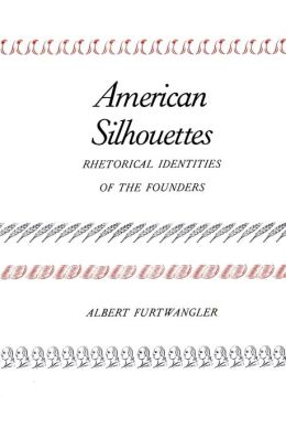 American Silhouettes: Rhetorical Identities of the Founders