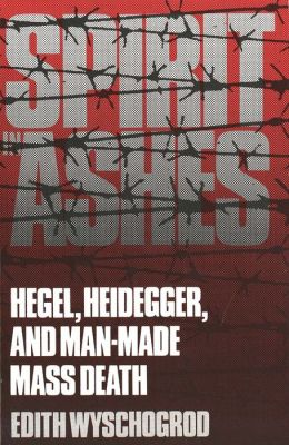 Spirit in Ashes: Hegel, Heidegger, and Man-Made Mass Death