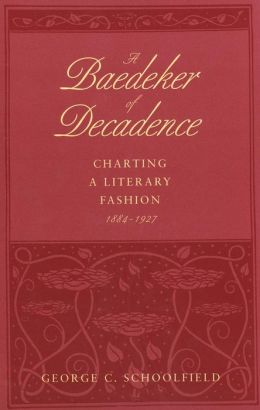 A Baedeker of Decadence: Charting a Literary Fashion, 1884-1927