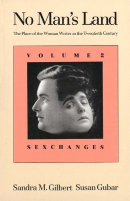 No Man's Land: The Place of the Woman Writer in the Twentieth Century, Volume II: Sexchanges