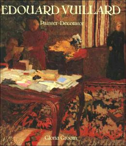 Edouard Vuillard: Painter-Decorator: Patrons and Projects, 1892-1912