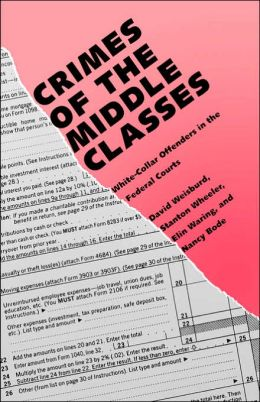 Crimes of the Middle Classes: White-Collar Offenders in the Federal Courts
