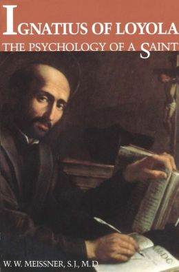 Ignatius of Loyola: The Psychology of a Saint