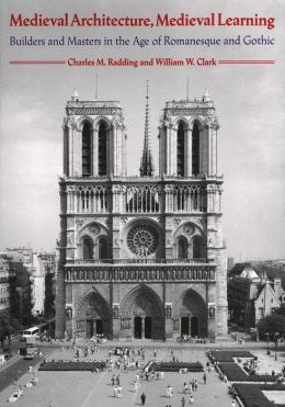 Medieval Architecture, Medieval Learning: Builders and Masters in the Age of Romanesque and Gothic