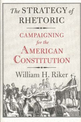 The Strategy of Rhetoric: Campaigning for the American Constitution