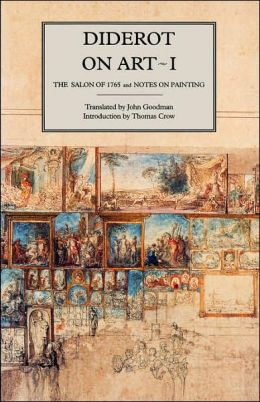Diderot on Art, Volume I: The Salon of 1765 and Notes on Painting