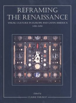 Reframing the Renaissance: Visual Culture in Europe and Latin America, 1450-1650