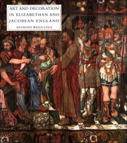 Art and Decoration in Elizabethan and Jacobean England: The Influence of Continental Prints, 1558-1625