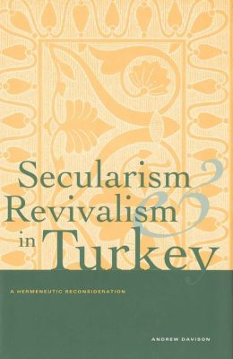 Secularism and Revivalism in Turkey; A Hermeneutic Reconsideration
