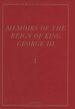 Memoirs of the Reign of King George III: The Yale Edition of Horace Walpole's Memoirs