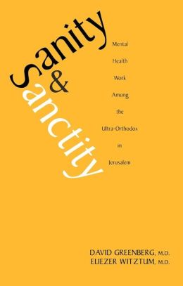 Sanity and Sanctity: Mental Health Work Among the Ultra-Orthadox of Jerusalem