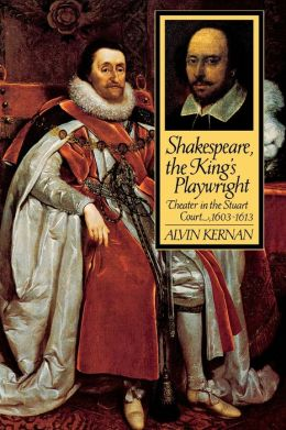 Shakespeare, the King's Playwright: Theater in the Stuart Court, 1603-1613
