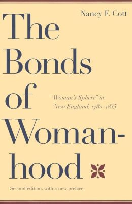 The Bonds of Womanhood: Woman's Sphere in New England, 1780-1835