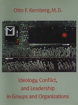 Ideology, Conflict, And Leadership In Groups And Organizations