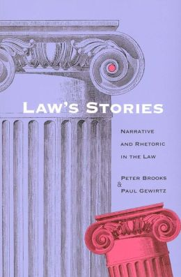 Law's Stories: Narrative and Rhetoric in the Law