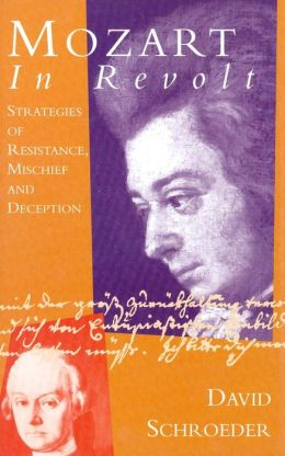 Mozart in Revolt: Strategies of Resistance, Mischief and Deception