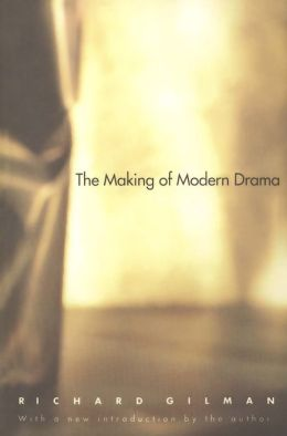 The Making of Modern Drama: A Study of Buchner, Ibsen, Strindberg, Chekhov, Pirandello, Brecht, Beckett, Handke