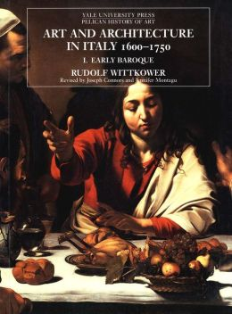 Art and Architecture in Italy, 1600-1750, Volume 1: The Early Baroque, 1600-1625